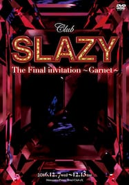 Club SLAZY The final invitation~Garnet~